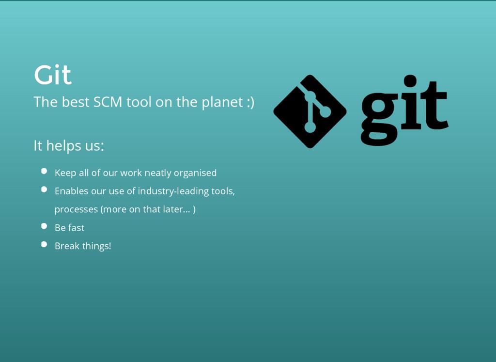 Git Git The best SCM tool on the planet :) It h...
