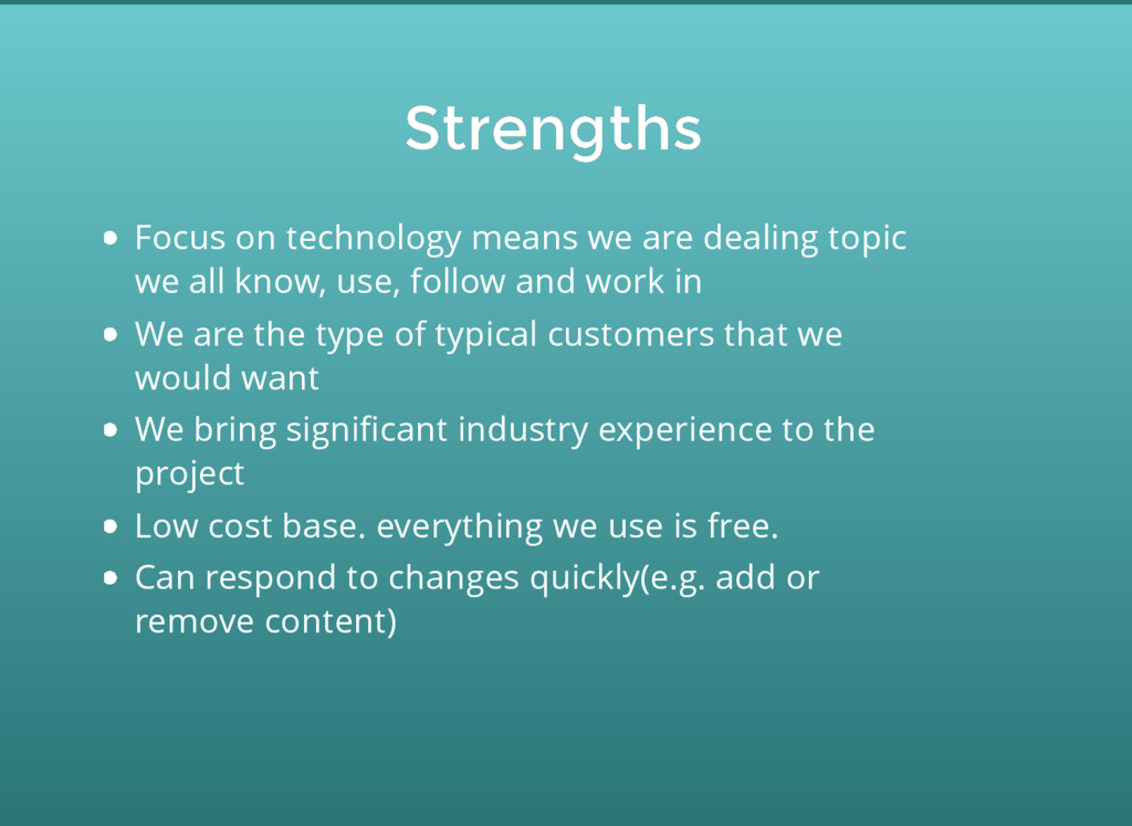 Strengths Strengths Focus on technology means w...