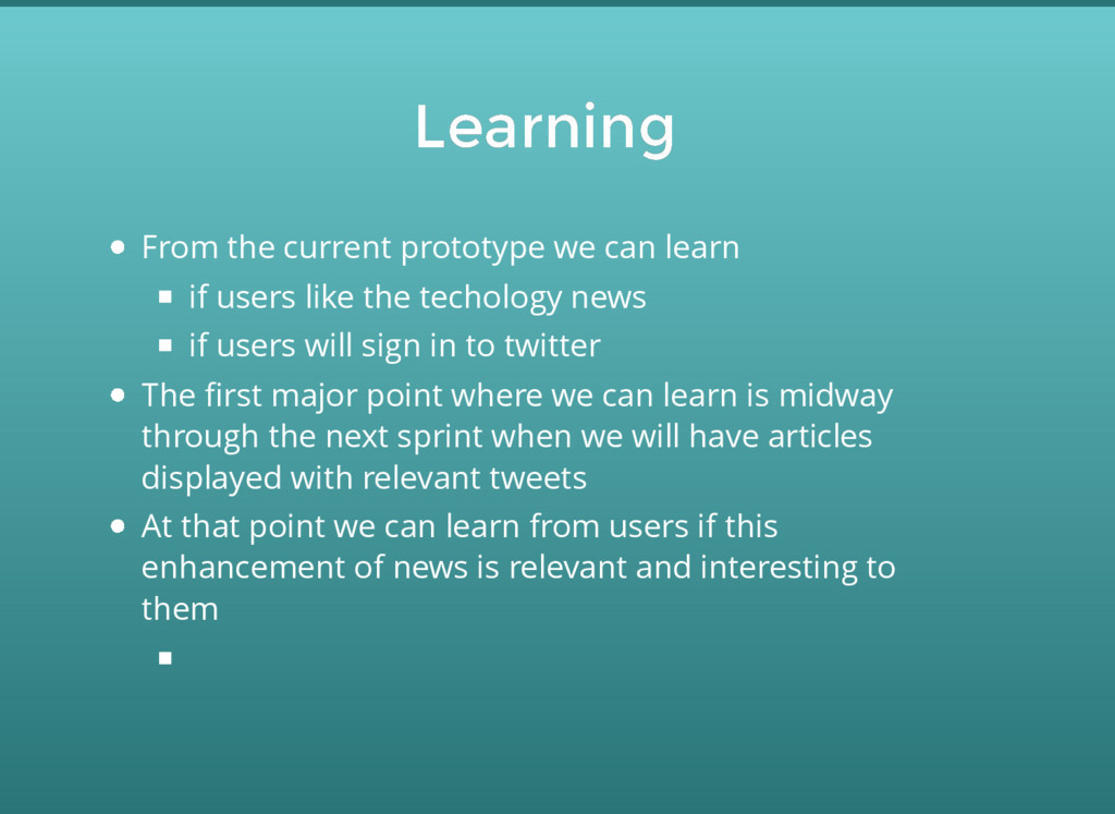 Learning Learning From the current prototype we...