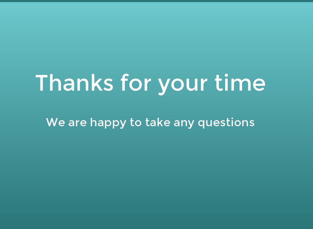 Thanks for your time Thanks for your time We ar...