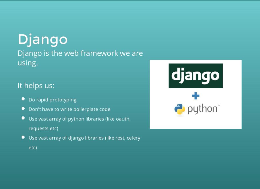 Django Django Django is the web framework we ar...
