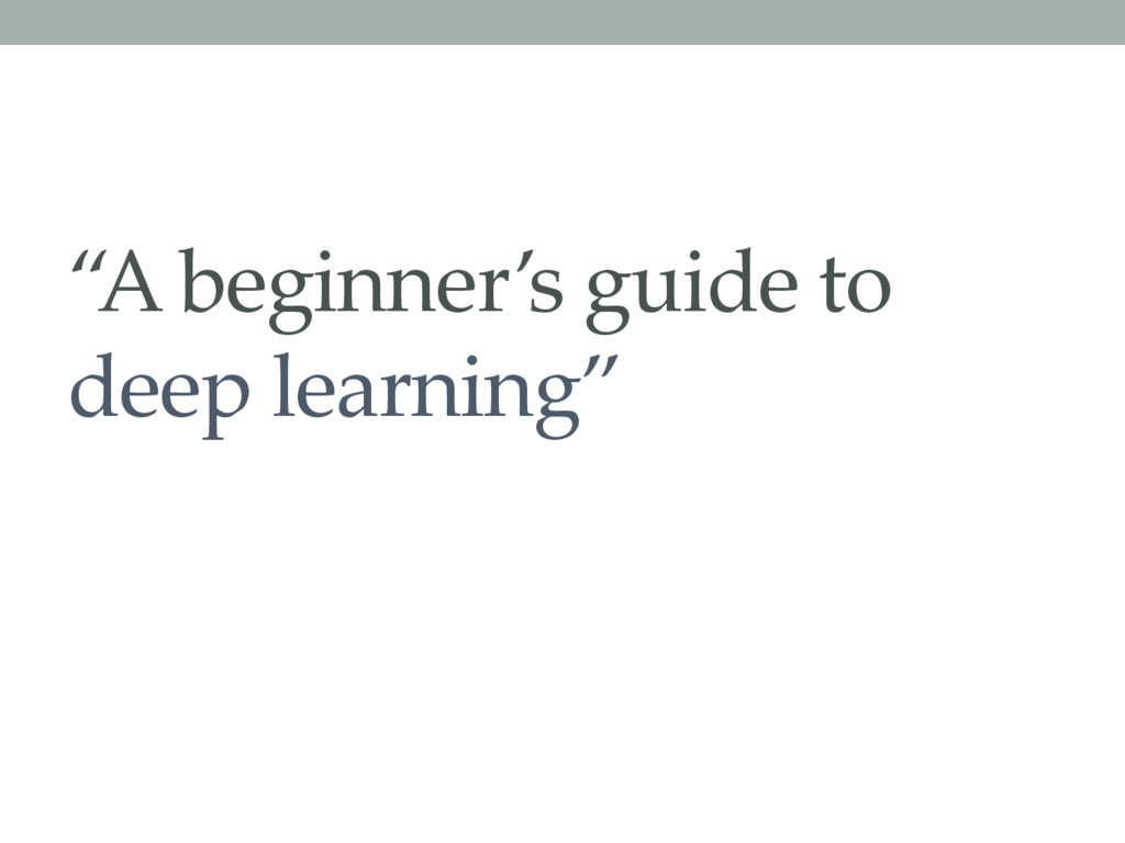 """A beginner's guide to deep learning"""