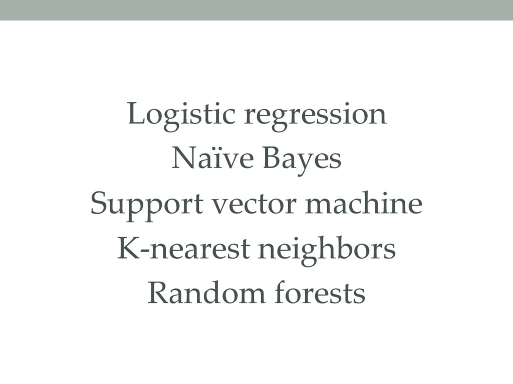 Logistic regression Naïve Bayes Support vector ...