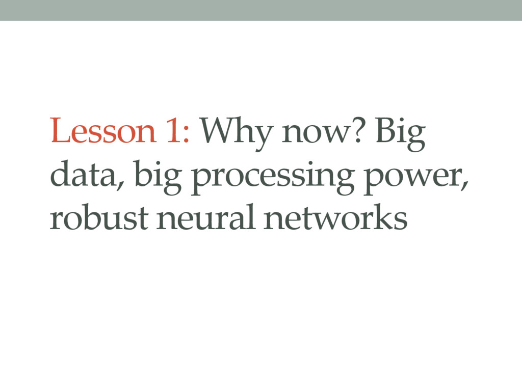 Lesson 1: Why now? Big data, big processing pow...