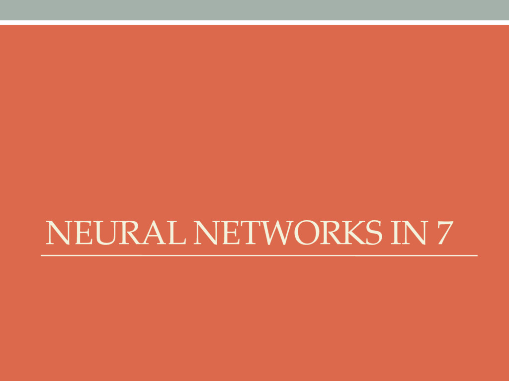NEURAL NETWORKS IN 7
