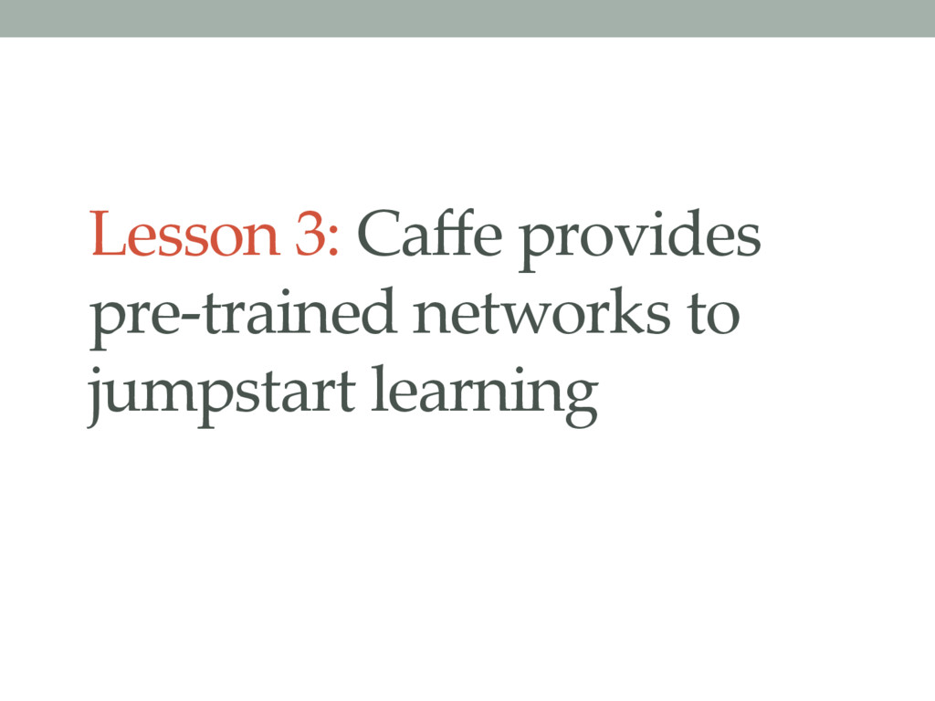 Lesson 3: Caffe provides pre-trained networks to...