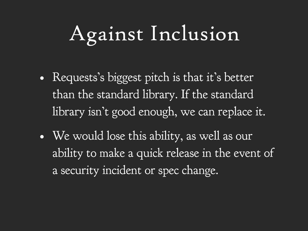Against Inclusion • Requests's biggest pitch is...