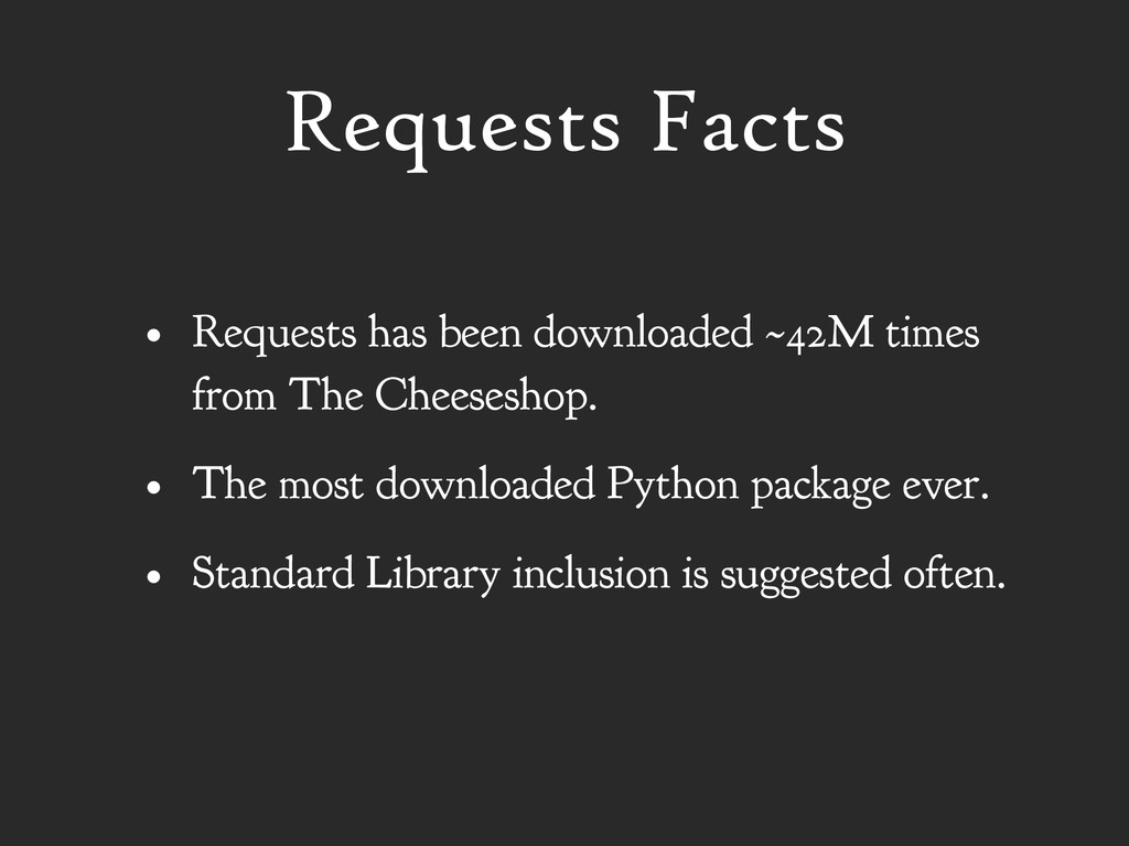 Requests Facts • Requests has been downloaded ~...