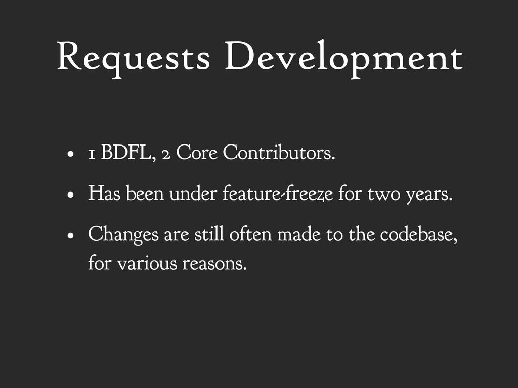 Requests Development • 1 BDFL, 2 Core Contribut...