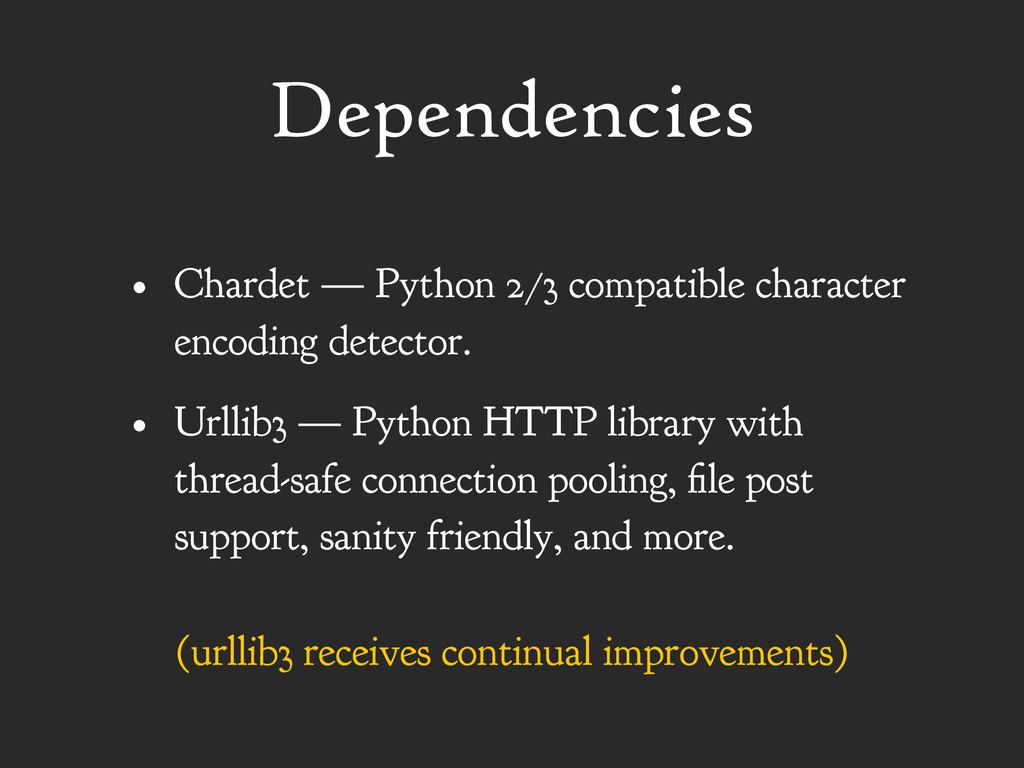 Dependencies • Chardet — Python 2/3 compatible ...