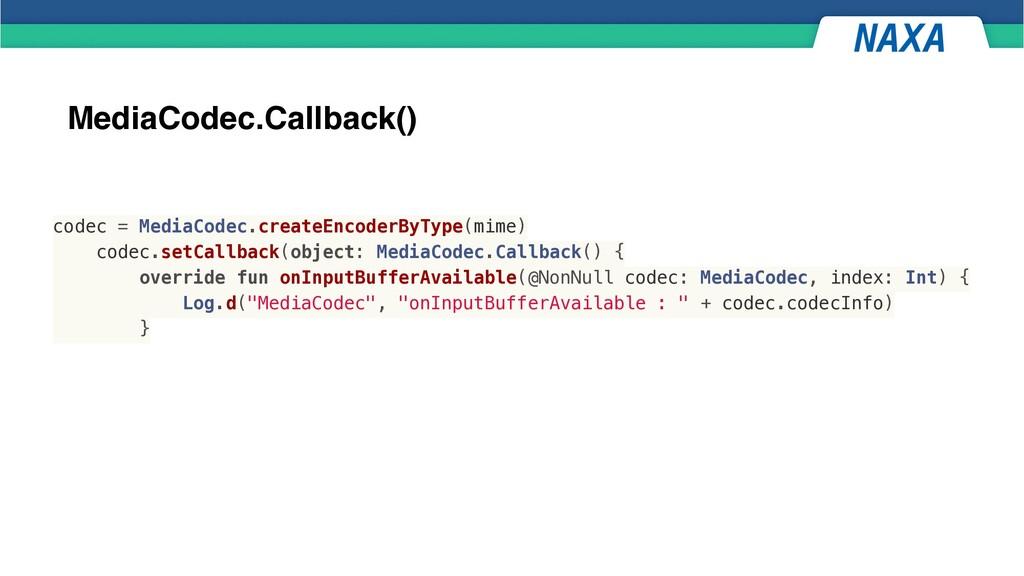 MediaCodec.Callback() codec = MediaCodec.create...