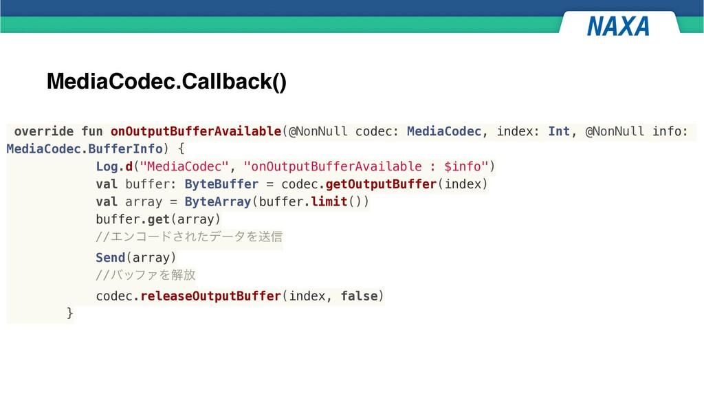 MediaCodec.Callback() override fun onOutputBuff...