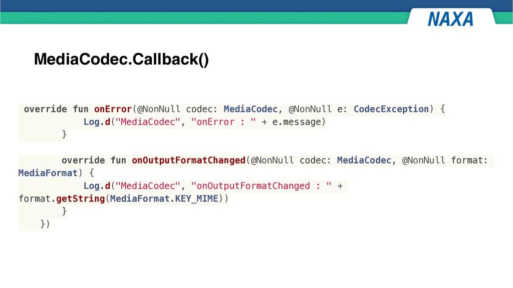 MediaCodec.Callback() override fun onError(@Non...