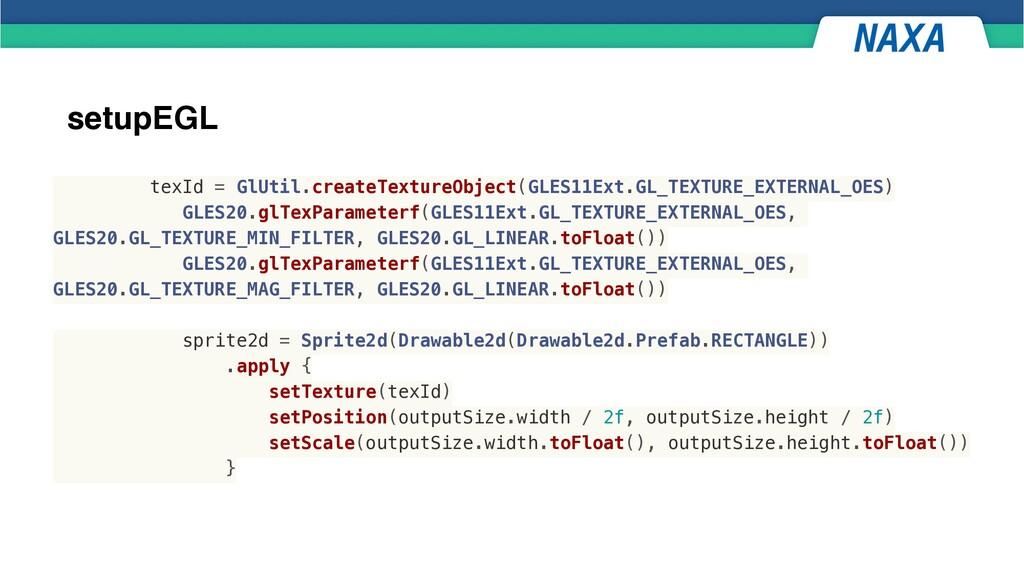 setupEGL texId = GlUtil.createTextureObject(GLE...