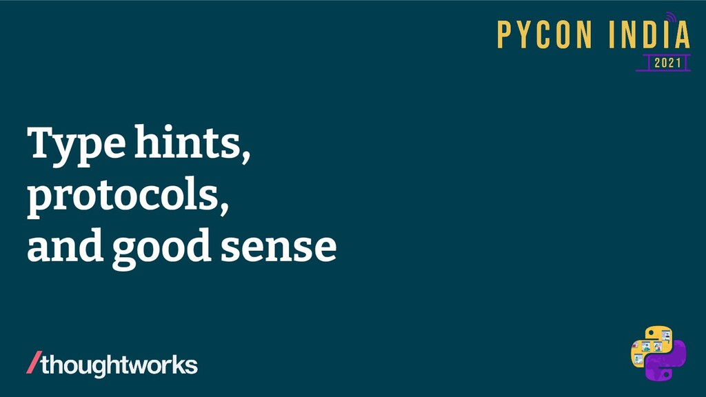 © 2021 Thoughtworks Type hints, protocols, and ...