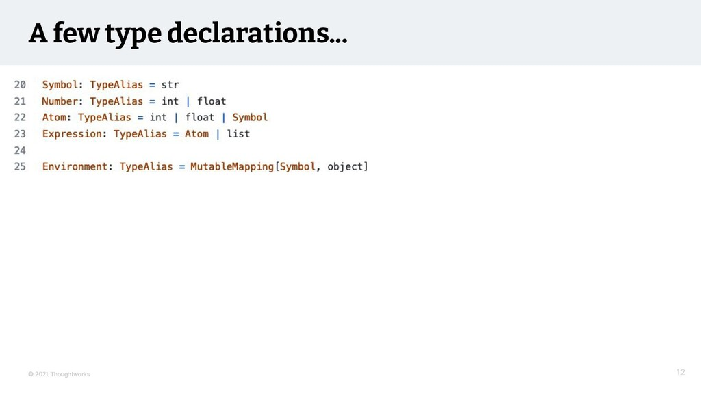 © 2021 Thoughtworks A few type declarations... ...