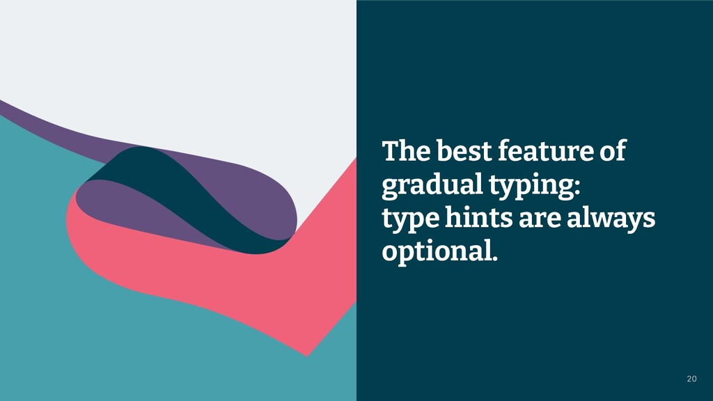 © 2021 Thoughtworks The best feature of gradual...