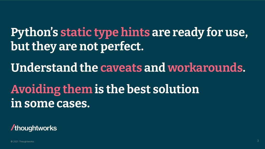 © 2021 Thoughtworks Python's static type hints ...