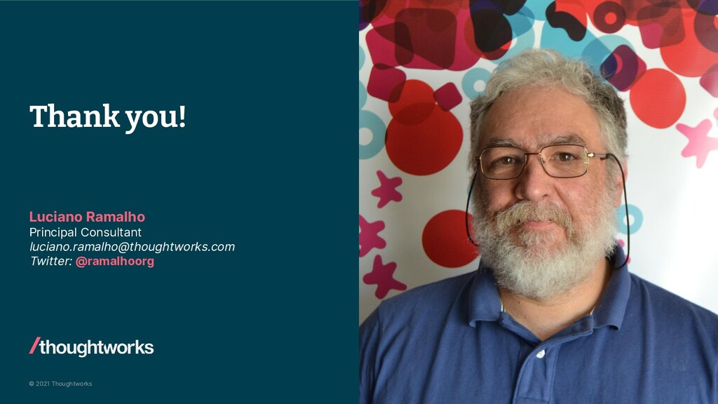 © 2021 Thoughtworks Thank you! Luciano Ramalho ...