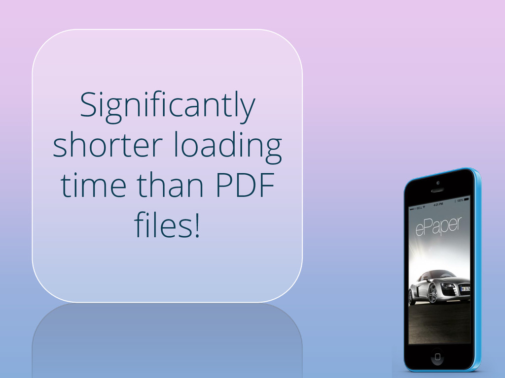 Significantly shorter loading time than PDF fil...