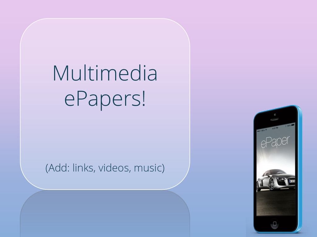 Multimedia ePapers! (Add: links, videos, music)
