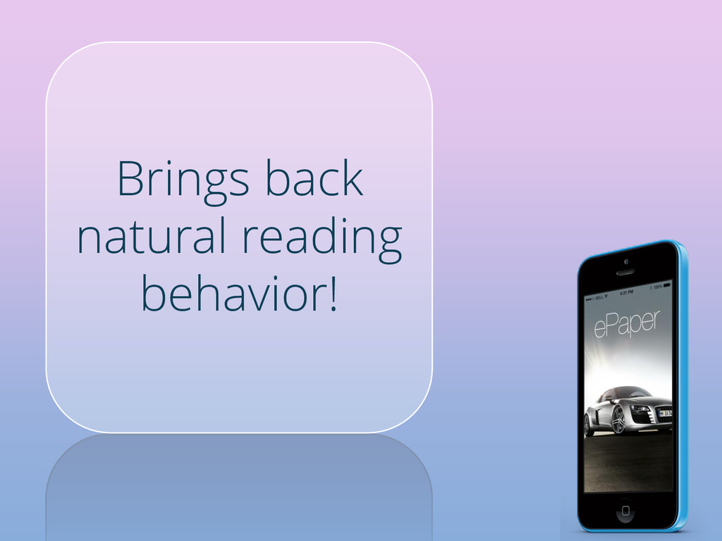 Brings back natural reading behavior!