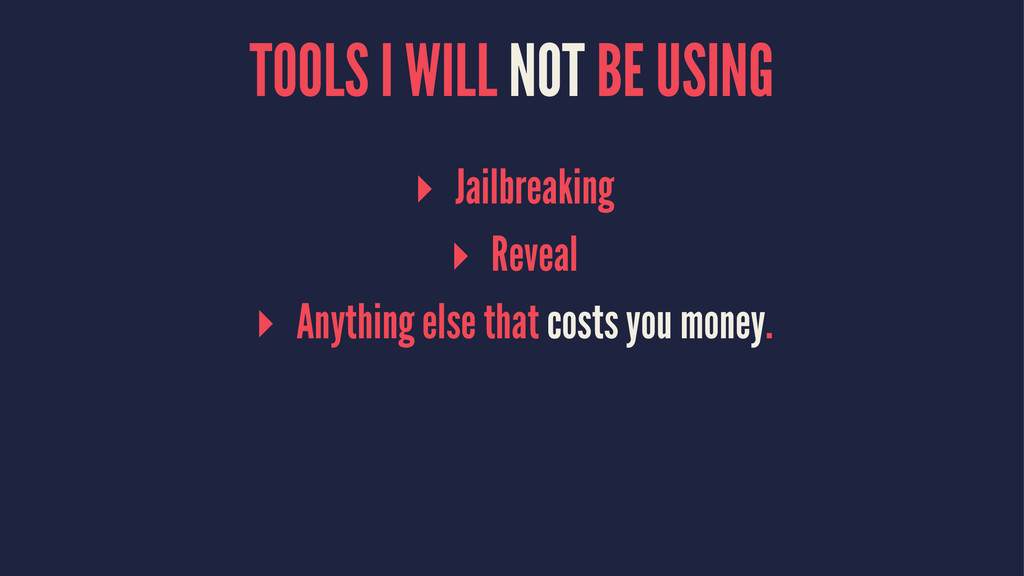 TOOLS I WILL NOT BE USING ▸ Jailbreaking ▸ Reve...