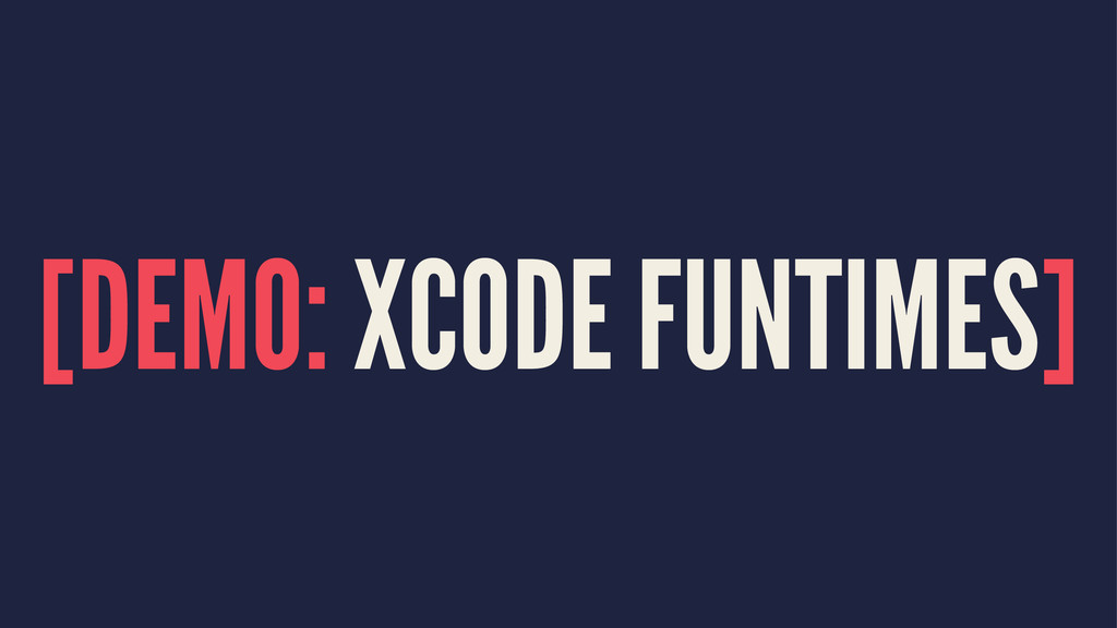 [DEMO: XCODE FUNTIMES]