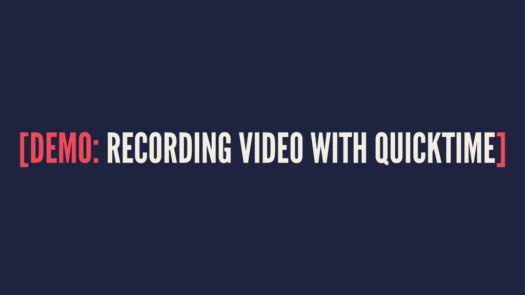 [DEMO: RECORDING VIDEO WITH QUICKTIME]
