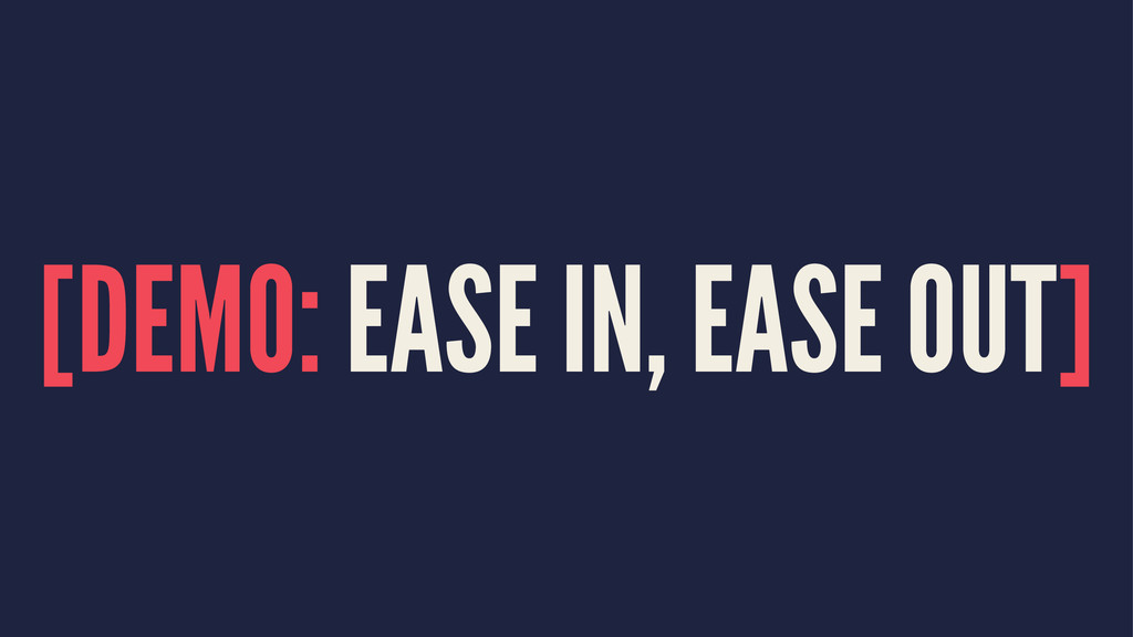 [DEMO: EASE IN, EASE OUT]