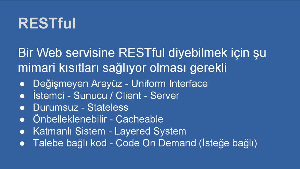 RESTful Bir Web servisine RESTful diyebilmek iç...