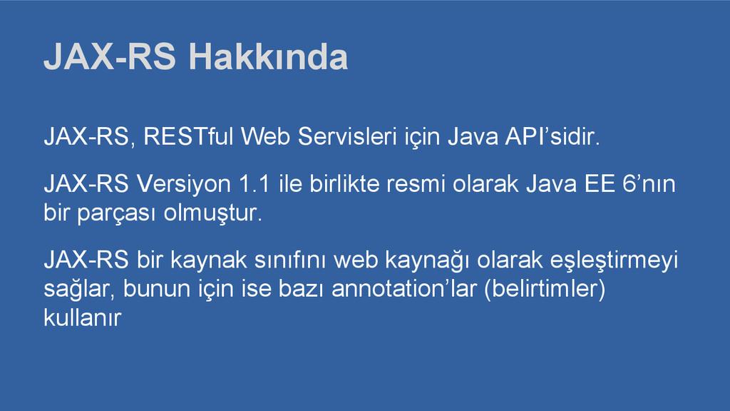 JAX-RS Hakkında JAX-RS, RESTful Web Servisleri ...