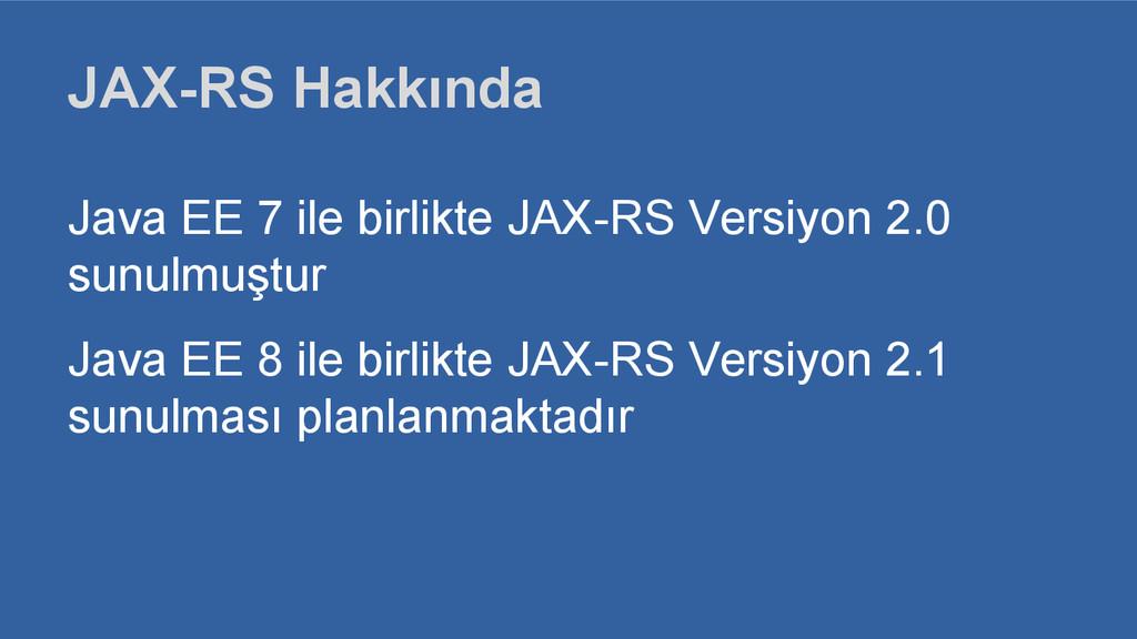 JAX-RS Hakkında Java EE 7 ile birlikte JAX-RS V...