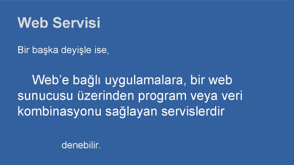 Web Servisi Bir başka deyişle ise, Web'e bağlı ...