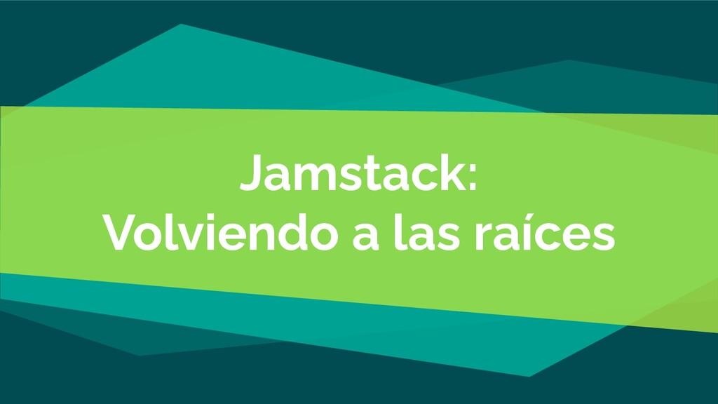 Jamstack: Volviendo a las raíces