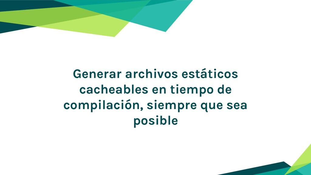 Generar archivos estáticos cacheables en tiempo...