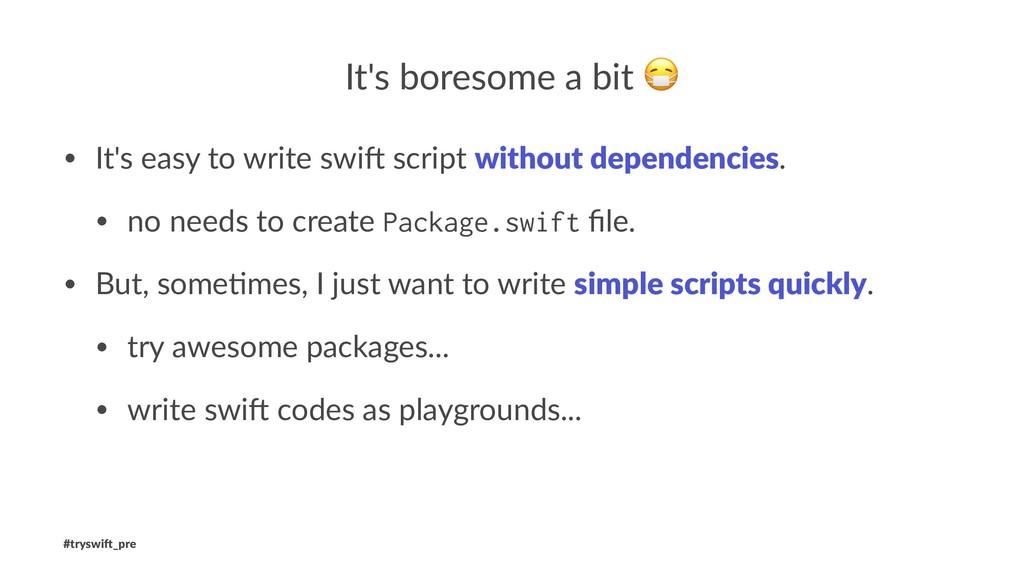 It's boresome a bit • It's easy to write swi. s...