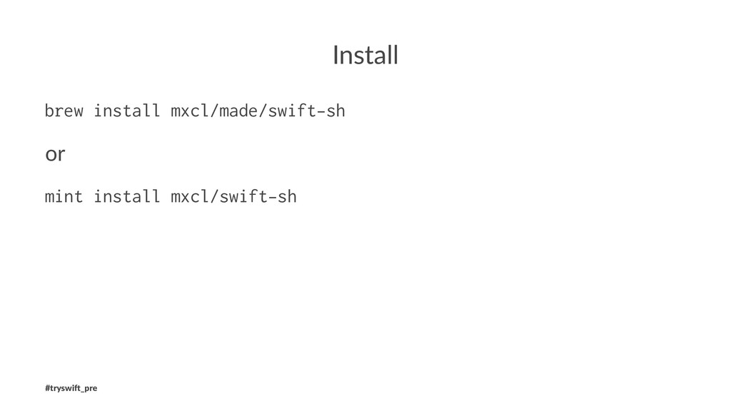 Install brew install mxcl/made/swift-sh or mint...