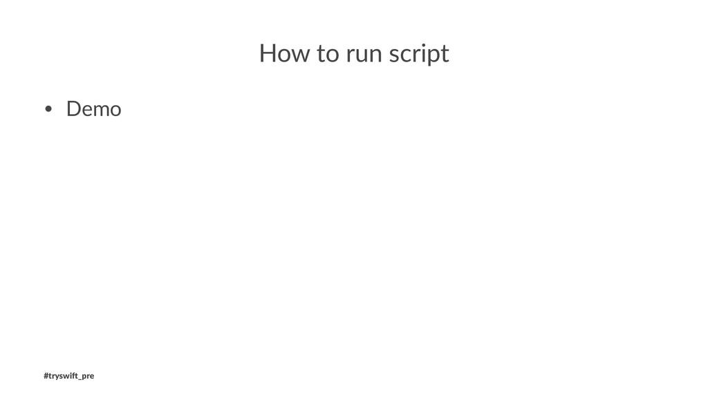 How to run script • Demo #tryswi(_pre