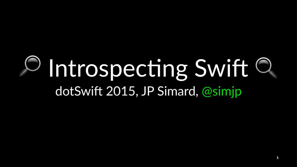 "!!Introspec+ng!Swi0!"" dotSwi'(2015,(JP(Simard,(..."