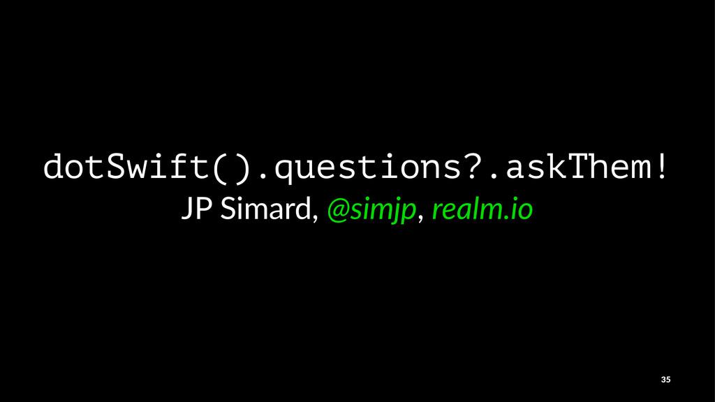 dotSwift().questions?.askThem! JP#Simard,#@simj...