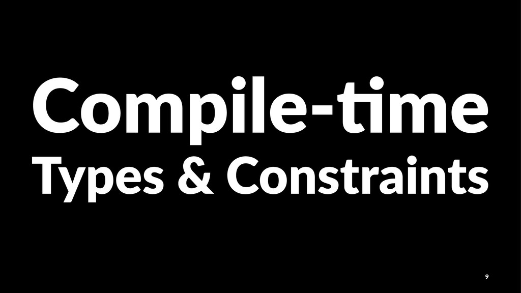 Compile()me Types&&&Constraints 9