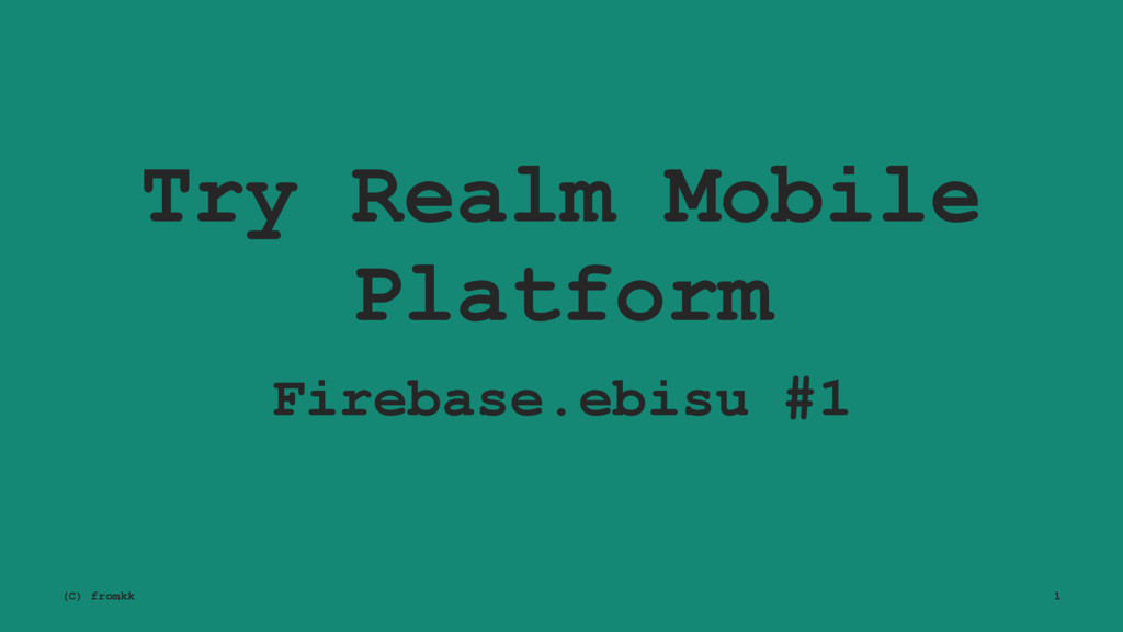 Try Realm Mobile Platform Firebase.ebisu #1 (C)...