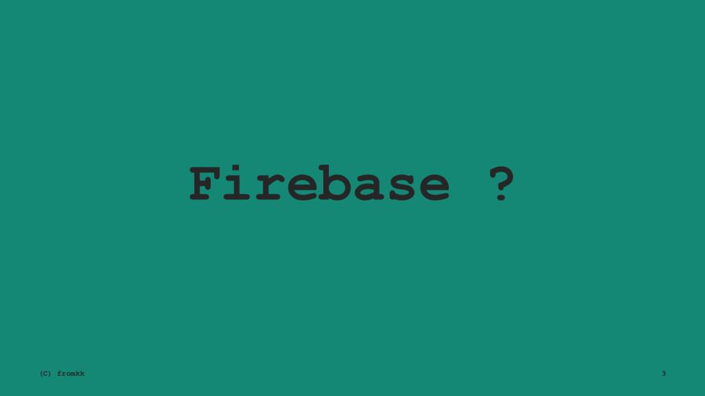 Firebase ? (C) fromkk 3