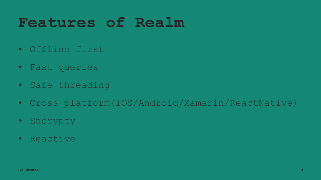 Features of Realm • Offline first • Fast querie...