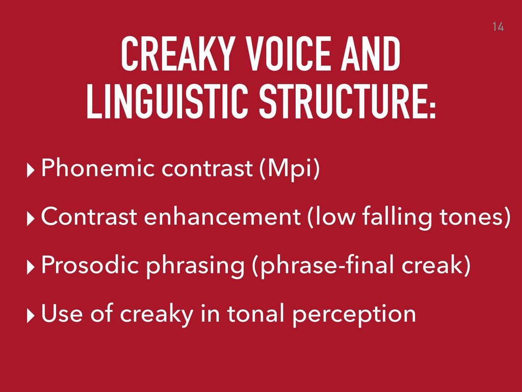 CREAKY VOICE AND LINGUISTIC STRUCTURE: 14 ▸ Pho...
