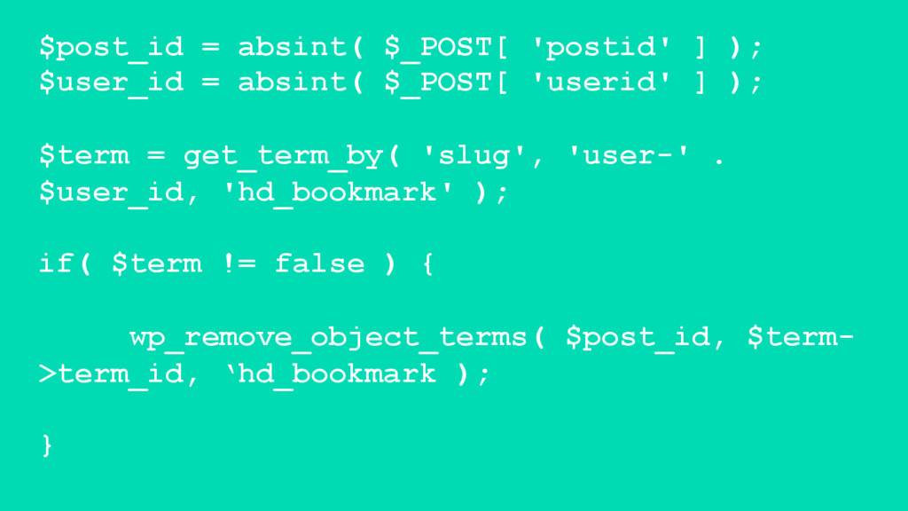 $post_id = absint( $_POST[ 'postid' ] ); $user_...