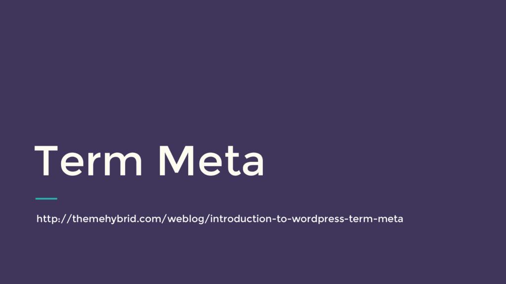 Term Meta http://themehybrid.com/weblog/introd...
