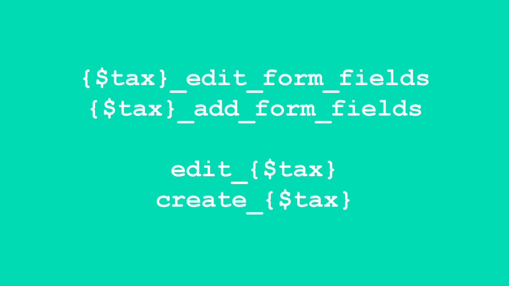 {$tax}_edit_form_fields {$tax}_add_form_fields ...
