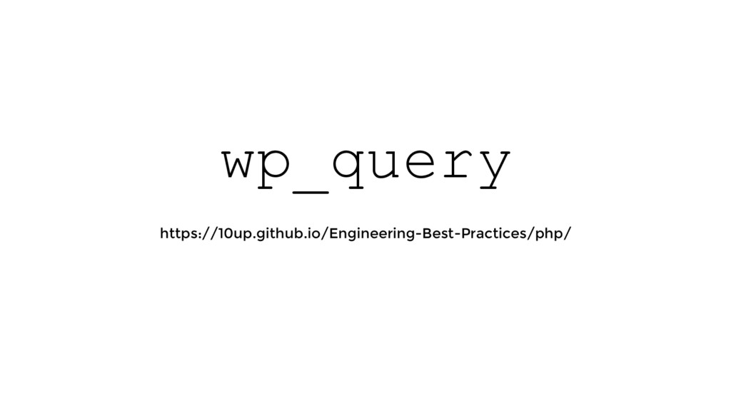wp_query https://10up.github.io/Engineering-Bes...